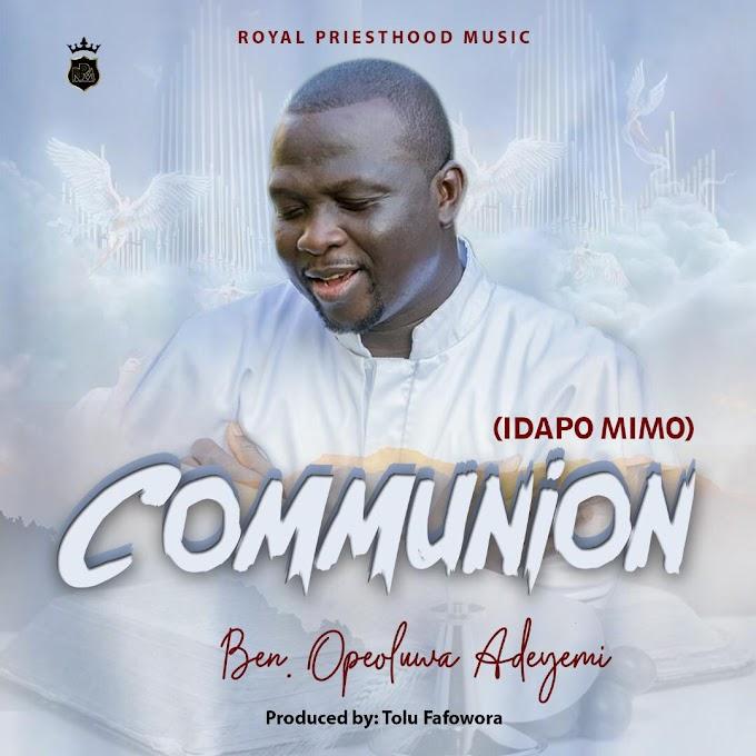 Music: Communion - Ben Opeoluwa Adeyemi