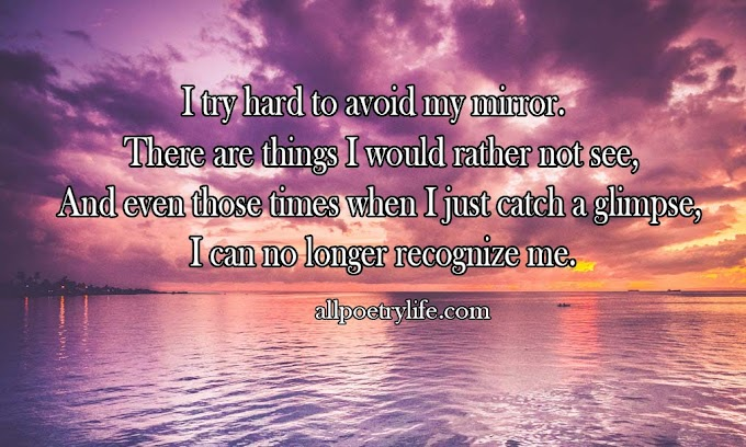 I try hard to avoid my mirror | English poetry on life poems quote