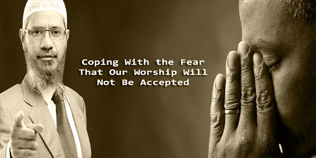 Coping With the Fear That Our Worship Will Not Be Accepted