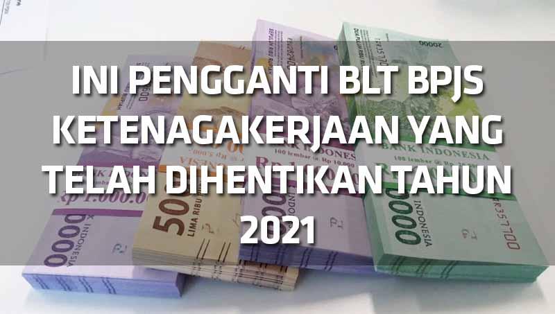 ini-pengganti-blt-bpjs-ketenagakerjaan-yang-telah-dihentikan-tahun-2021