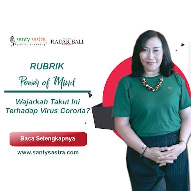 Rubrik Power Of Mind Radar Bali : Wajarkah Rasa Takut Ini Terhadap Virus Corona?