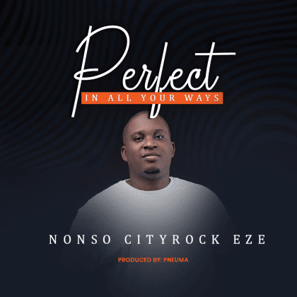 Audio: Nonso Cityrock Eze – Perfect in All Your Ways