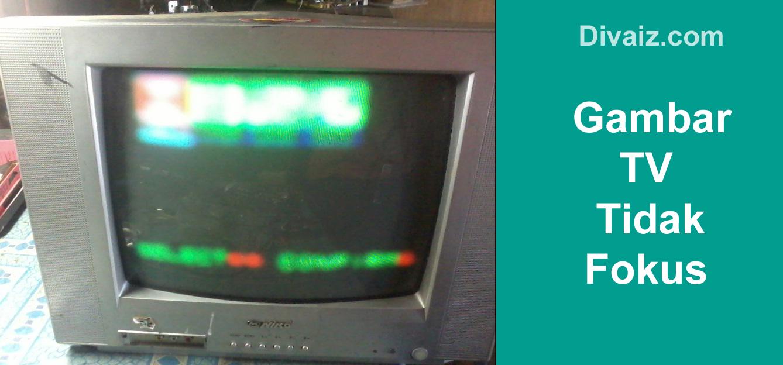 Cara Memperbaiki TV Blur Atau Kurang Fokus