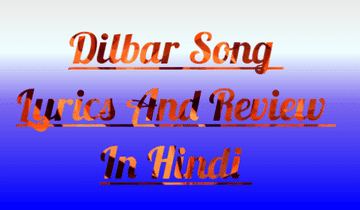 Dilbar-Satyamev-Jayate-Song-Lyrics-And-Review-In-Hindi