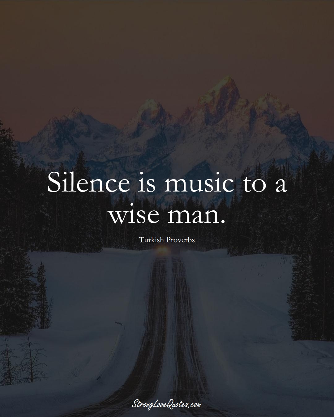 Silence is music to a wise man. (Turkish Sayings);  #MiddleEasternSayings