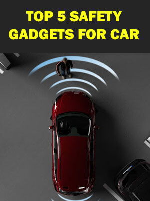 Top 5 Best Safety Gadgets for Cars you must have in India 2021