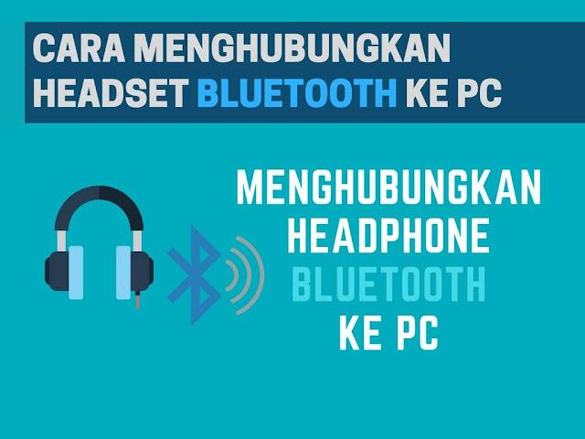 Cara Mudah Menghubungkan Headset Bluetooth ke PC Tutorial Gampang Menghubungkan Headset Bluetooth ke PC