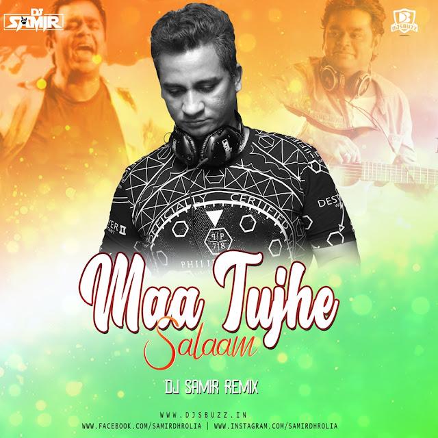 Maa Tuhe Salaam – DJ Samir Remix