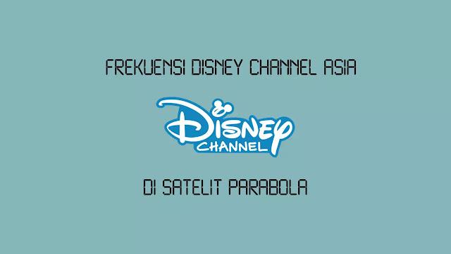 Frekuensi Disney Channel Asia Terbaru