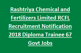 Rashtriya Chemical and Fertilizers Limited RCFL Recruitment Notification 2018 Diploma Trainee 67 Govt Jobs