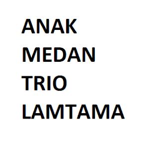 Anak Medan trio lamtama
