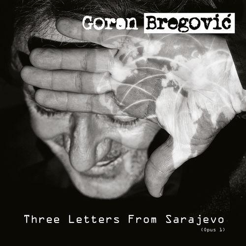 News du jour Three Letters From Sarajevo Opus 1  Goran Bregović
