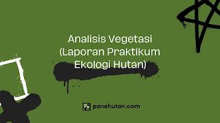 Analisis Vegetasi (Laporan Praktikum Ekologi Hutan)