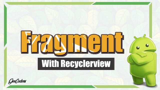 كيفية استخدام Fragment داخل RecyclerView ببرنامج اندرويد ستوديو Android Studio