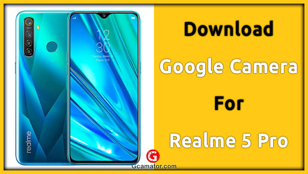 Gcam For Realme 5 Pro Latest Version