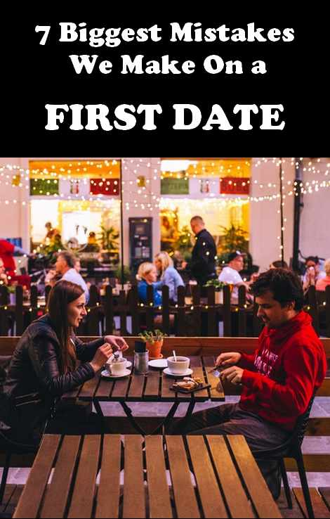 7 Biggest Mistakes We Make On a First Date