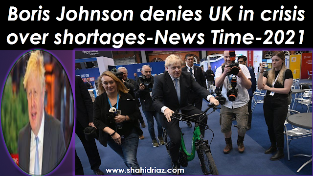 Boris Johnson denies the UK in crisis over shortages-News Time-2021