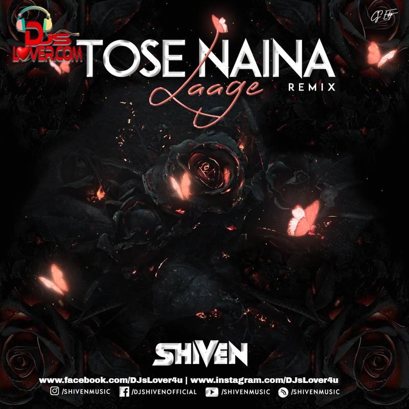 Tose Naina Laage Shiven Remix