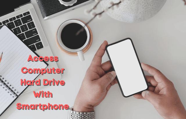 Smartphone के साथ कंप्यूटर की Hard Drive को Access कैसे करे
