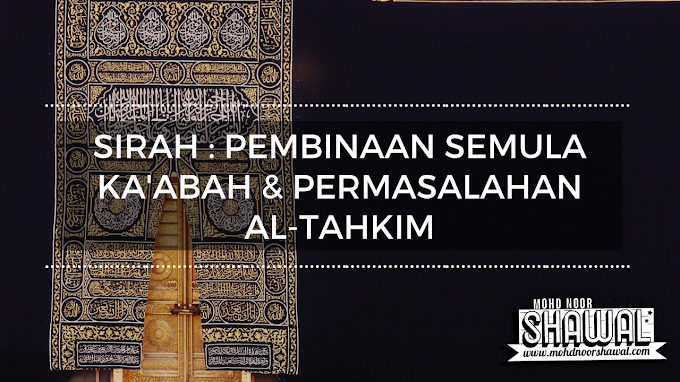 Sirah : Pembinaan Semula Ka'abah & Permasalahan Al-Tahkim