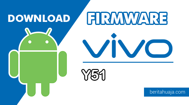 Download Firmware / Stock ROM Vivo Y51 (PD1510F) All Version