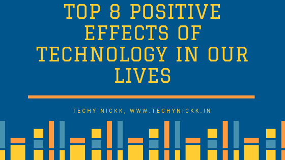 Top 8 Positive Effects of Technology in Our Lives