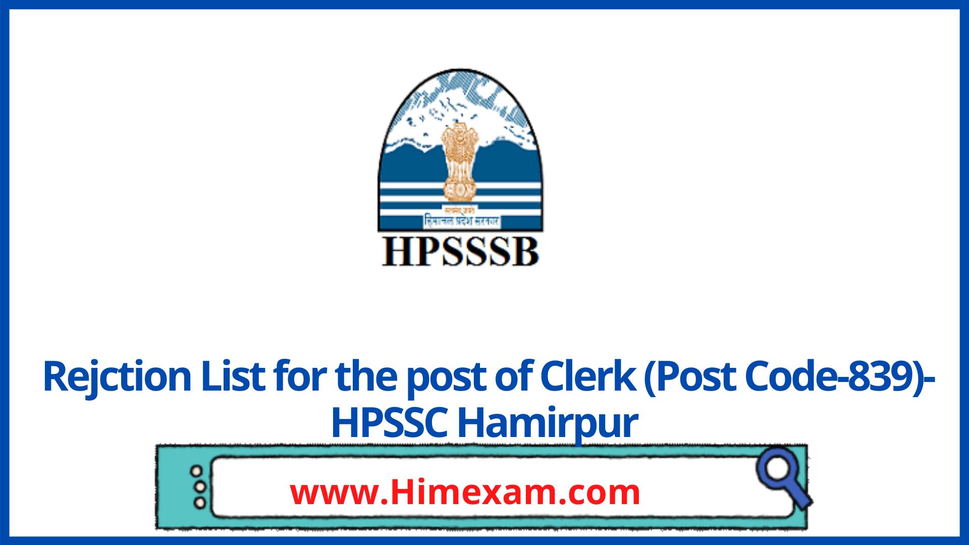 Rejction List for the post of Clerk (Post Code-839)-HPSSC Hamirpur