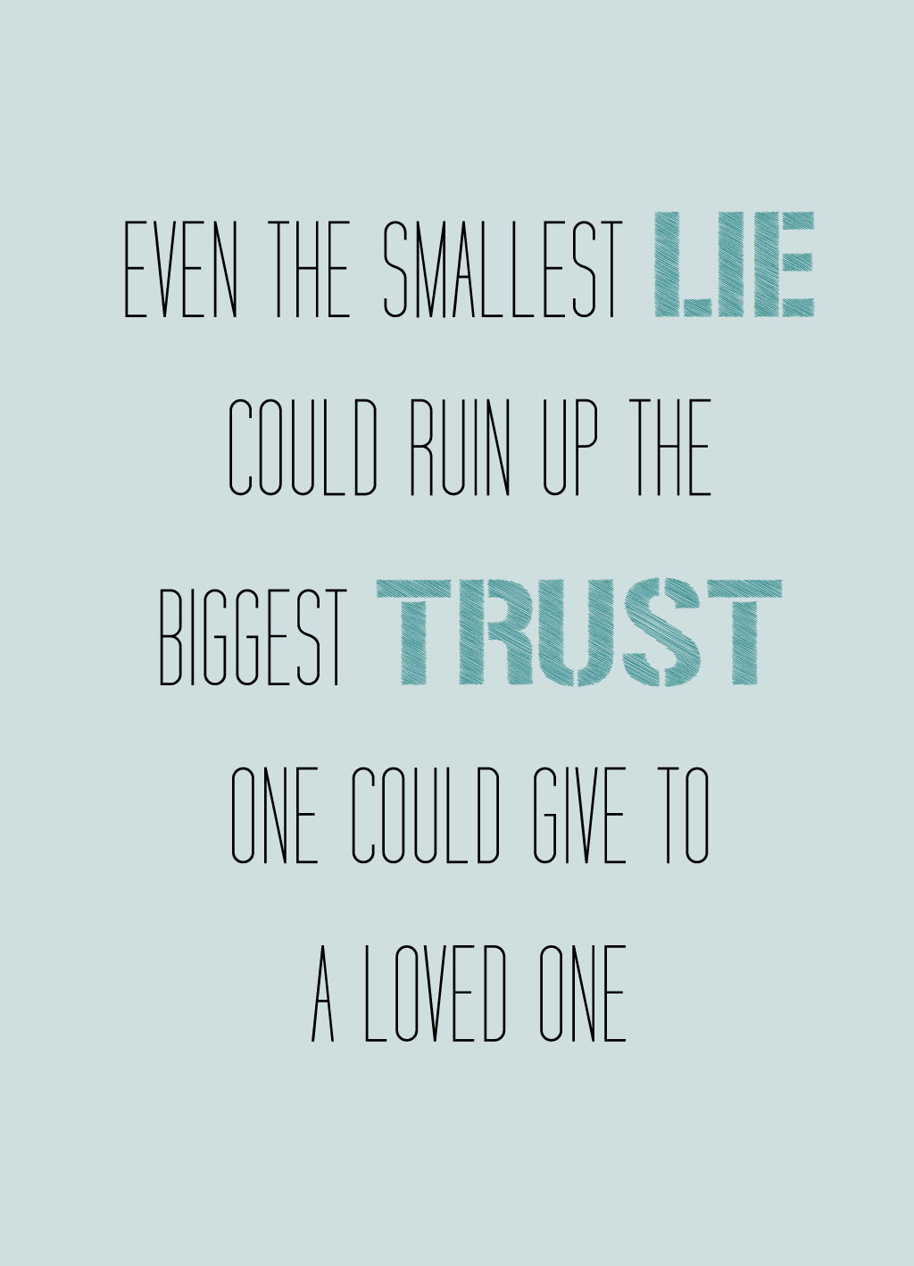 Quote of the Day :: Even the smallest lie could ruin the biggest trust one could give to a loved one
