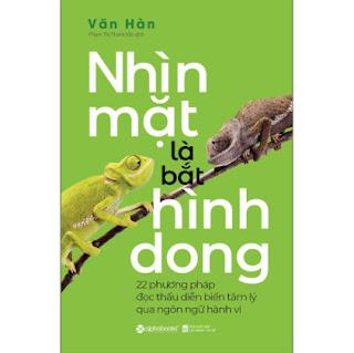 Nhìn Mặt Là Bắt Hình Dong (22 Phương Pháp Đọc Thấu Diễn Biến Tâm Lý Qua Ngôn Ngữ Hành Vi) ebook PDF EPUB AWZ3 PRC MOBI