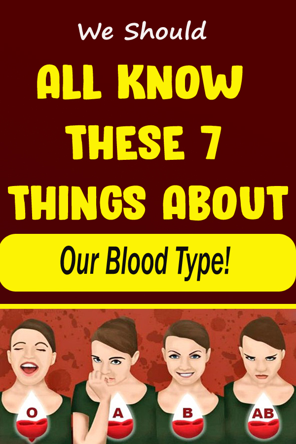We Should All Know These 7 Things About Our Blood Type!