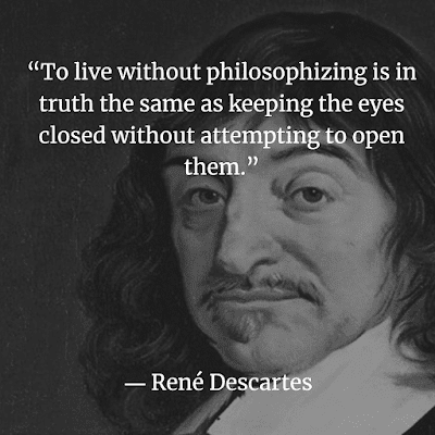 To live without philosophizing is in truth the same as keeping the eyes closed without attempting to open them