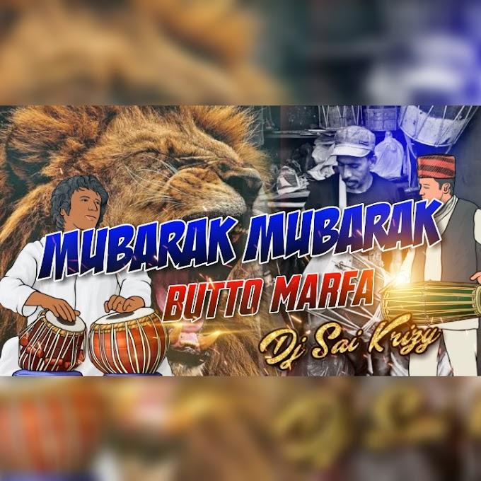 Mubarak Mubarak Butto Marfa Remix By Dj Sai Krizy