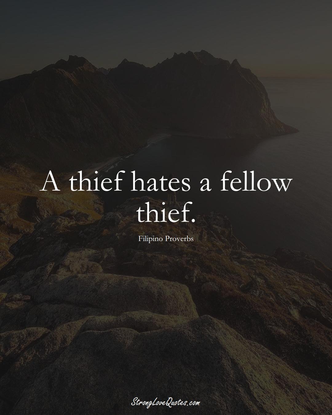 A thief hates a fellow thief. (Filipino Sayings);  #AsianSayings