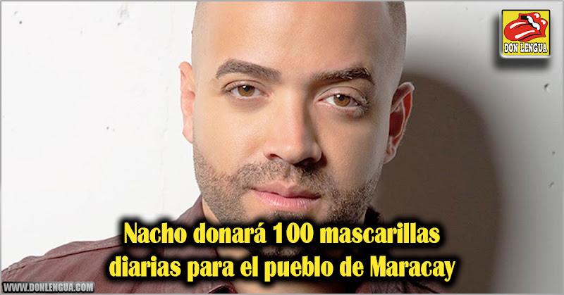 Nacho donará 100 mascarillas diarias para el pueblo de Maracay