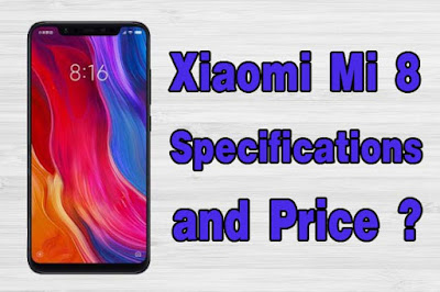 Xiaomi Mi 8 price and Specifications Full details