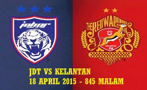jdt vs kelantan 18 April 2015