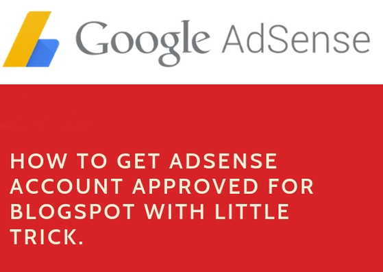 How to Get AdSense Account Approved for Blogspot with Little Trick