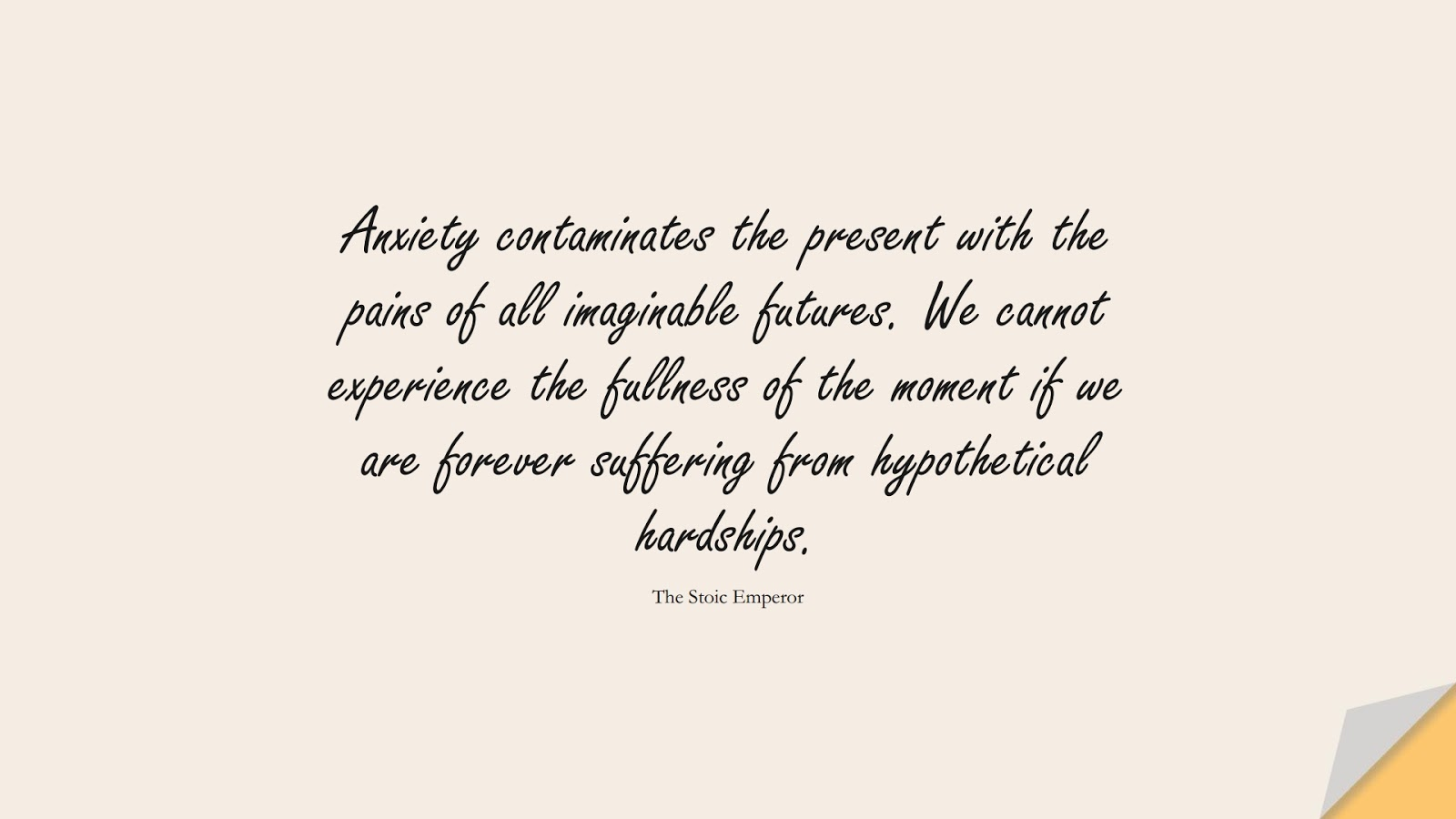 Anxiety contaminates the present with the pains of all imaginable futures. We cannot experience the fullness of the moment if we are forever suffering from hypothetical hardships. (The Stoic Emperor);  #DepressionQuotes