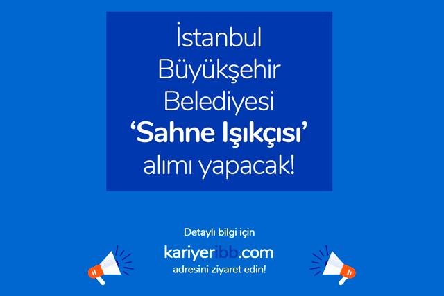 İstanbul Büyükşehir Belediyesi sahne ışıkçısı iş ilanı yayınladı. Sahne ışıkçısının görevleri neler? Kimler başvurabilir? Detaylar kariyeribb.com'da!