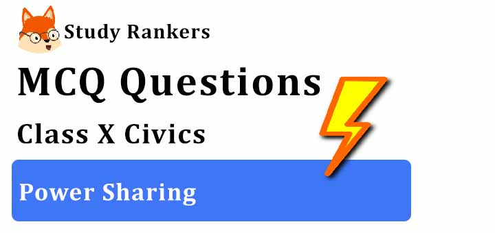 MCQ Questions for Class 10 Civics: Ch 1 Power Sharing
