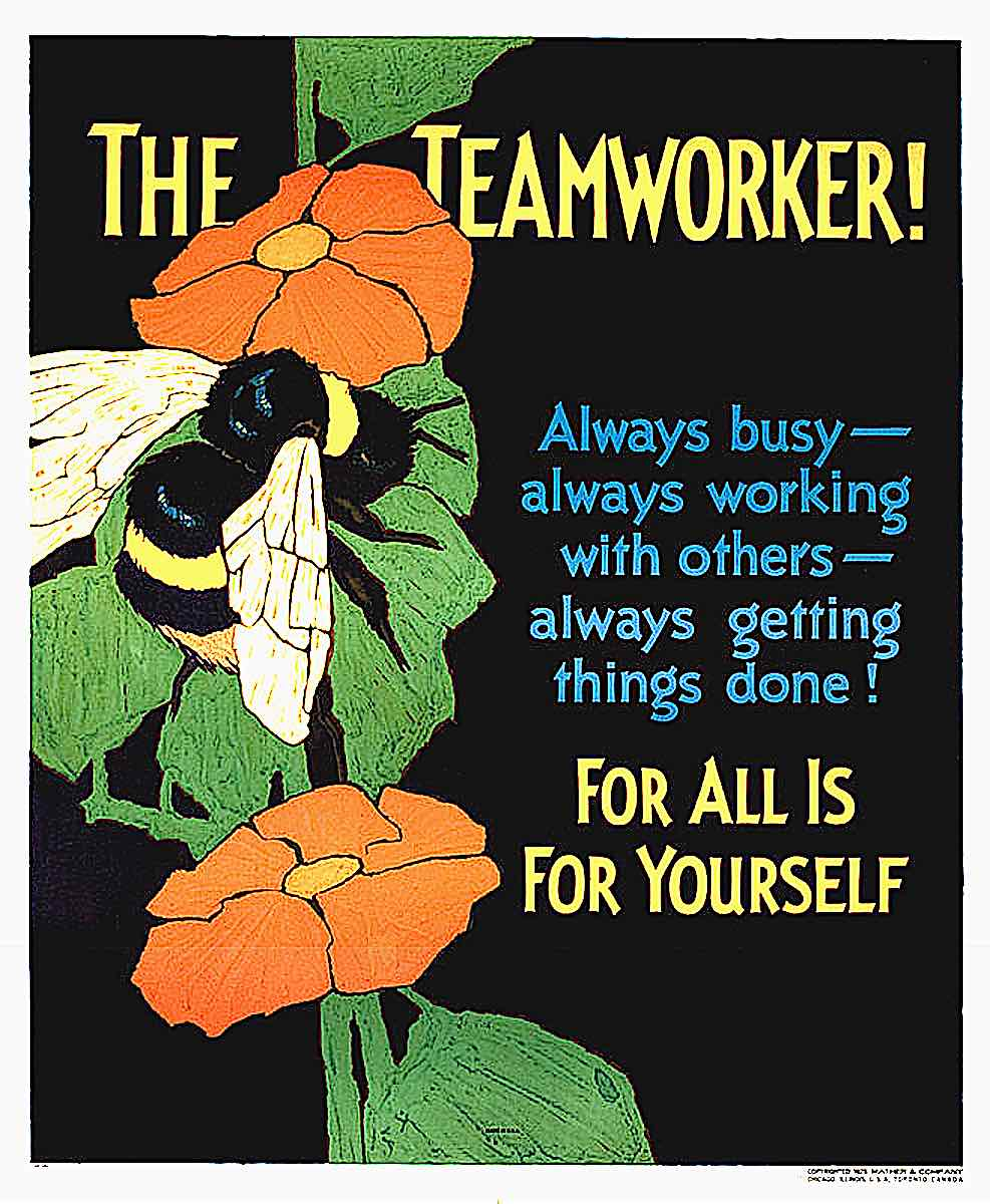 an old teamwork poster, The Teamworker! Always busy, always working with others, always getting things done! For All Is For Yourself