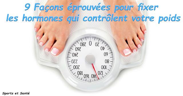 9 Façons éprouvées pour fixer les hormones qui contrôlent votre poids