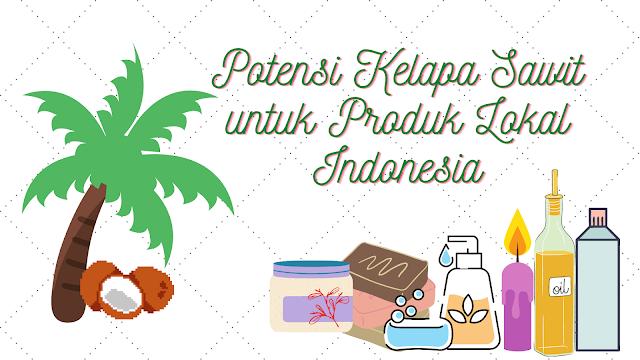 potensi kelapa sawit untuk produk lokal indonesia