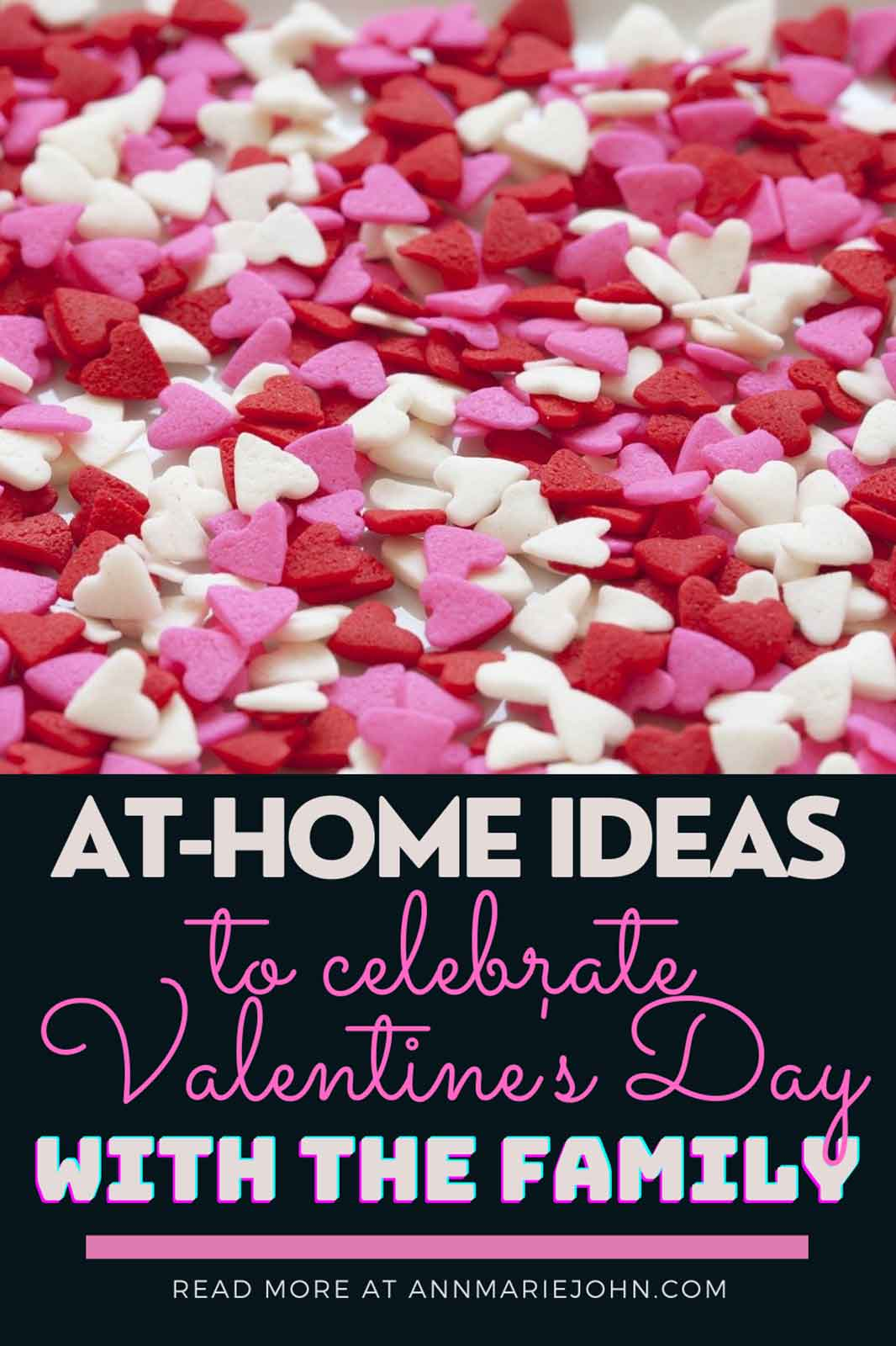 At-Home Ideas to Celebrate Valentine's Day with The Whole Family
