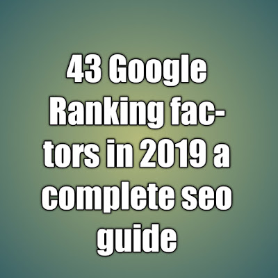 43 Google Ranking factors in 2019 a complete seo guide