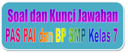 Soal Dan Kunci Jawaban Pas Pai Smp Kelas 7 Kurikulum 2013 Tahun Pelajaran 2019 2020 Didno76 Com