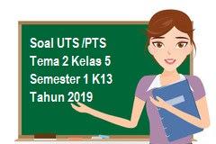 Soal UTS /PTS Tema 2 Kelas 5 Semester 1 K13 Tahun 2019