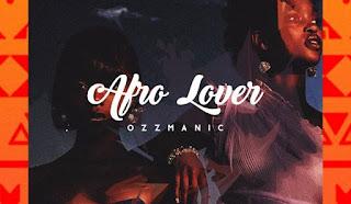 [Music] Ozzmanic – Afro Lover (Prod. Duktor Sett)