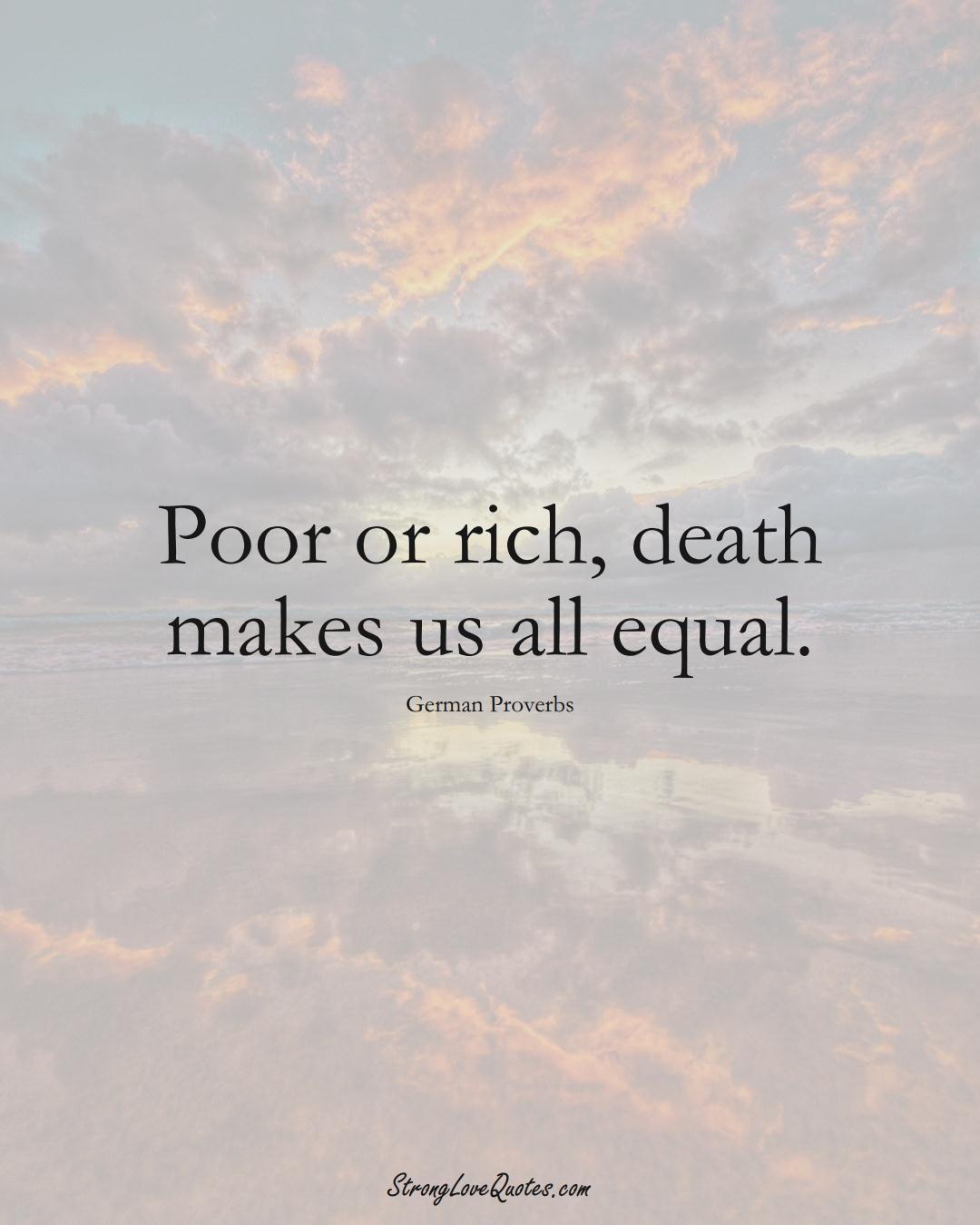 Poor or rich, death makes us all equal. (German Sayings);  #EuropeanSayings