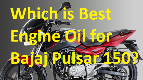 Which is Best Engine Oil for Bajaj Pulsar 150?